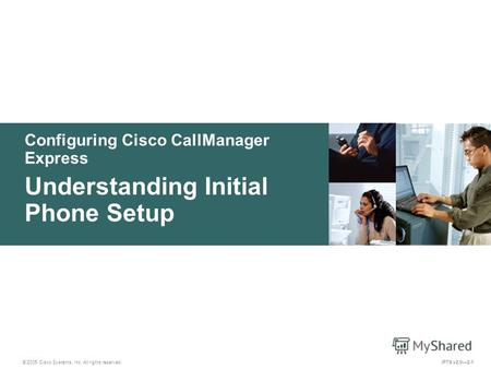 © 2005 Cisco Systems, Inc. All rights reserved. IPTX v2.02-1 Configuring Cisco CallManager Express Understanding Initial Phone Setup.