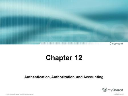 © 2003, Cisco Systems, Inc. All rights reserved. CSPFA 3.112-1 Chapter 12 Authentication, Authorization, and Accounting.