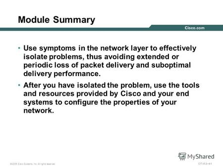 © 2005 Cisco Systems, Inc. All rights reserved. CIT v5.24-1 Module Summary Use symptoms in the network layer to effectively isolate problems, thus avoiding.