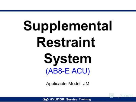 Supplemental Restraint System (AB8-E ACU) Applicable Model: JM.