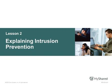 © 2005 Cisco Systems, Inc. All rights reserved. IPS v5.02-1 Lesson 2 Explaining Intrusion Prevention.