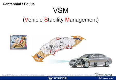 VSM (Vehicle Stability Management) Centennial / Equus Copyright 2009 All rights reserved. No part of this material may be reproduced, stored in any retrieval.