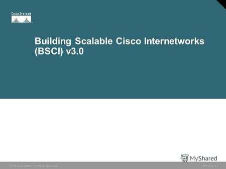 © 2006 Cisco Systems, Inc. All rights reserved. BSCI v3.01-1 Building Scalable Cisco Internetworks (BSCI) v3.0.
