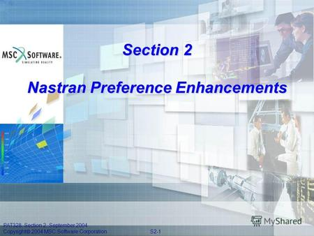 PAT328, Section 2, September 2004 Copyright 2004 MSC.Software Corporation S2-1 Section 2 Nastran Preference Enhancements.