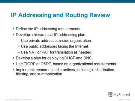 © 2007 Cisco Systems, Inc. All rights reserved.DESGN v2.05-78 IP Addressing and Routing Review Define the IP addressing requirements. Develop a hierarchical.