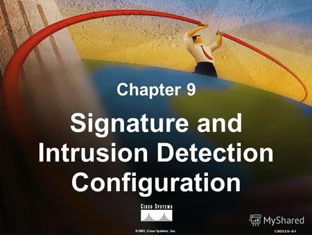 © 2001, Cisco Systems, Inc. CSIDS 2.09-1 Chapter 9 Signature and Intrusion Detection Configuration.