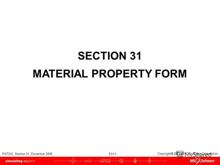 PAT312, Section 31, December 2006 S31-1 Copyright 2007 MSC.Software Corporation SECTION 31 MATERIAL PROPERTY FORM.