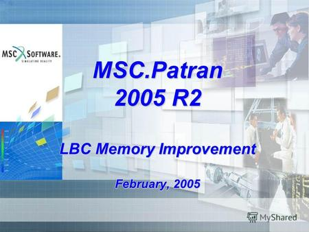 MSC.Patran 2005 R2 LBC Memory Improvement February, 2005.