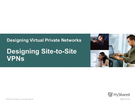 Designing Virtual Private Networks © 2004 Cisco Systems, Inc. All rights reserved. Designing Site-to-Site VPNs ARCH v1.29-1.