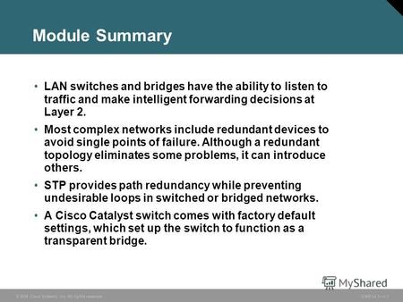 © 2006 Cisco Systems, Inc. All rights reserved. ICND v2.31-1 Module Summary LAN switches and bridges have the ability to listen to traffic and make intelligent.