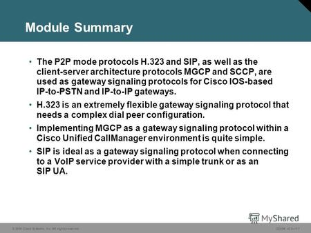 © 2006 Cisco Systems, Inc. All rights reserved.GWGK v2.01-1 Module Summary The P2P mode protocols H.323 and SIP, as well as the client-server architecture.