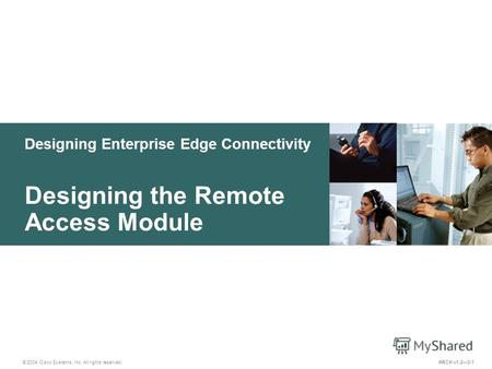 Designing Enterprise Edge Connectivity © 2004 Cisco Systems, Inc. All rights reserved. Designing the Remote Access Module ARCH v1.23-1.