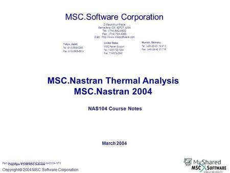 Copyright ® 2000 MSC.Software Copyright 2004 MSC.Software Corporation MSC.Nastran Thermal Analysis MSC.Nastran 2004 NAS104 Course Notes March 2004 MSC.Software.