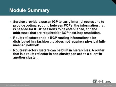 © 2005 Cisco Systems, Inc. All rights reserved. BGP v3.26-1 Module Summary Service providers use an IGP to carry internal routes and to provide optimal.