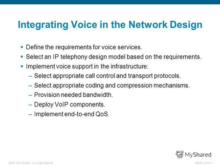 © 2007 Cisco Systems, Inc. All rights reserved.DESGN v2.07-1 Integrating Voice in the Network Design Define the requirements for voice services. Select.