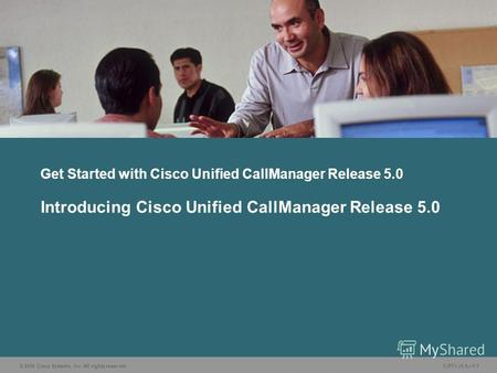 © 2006 Cisco Systems, Inc. All rights reserved. CIPT1 v5.01-1 Get Started with Cisco Unified CallManager Release 5.0 Introducing Cisco Unified CallManager.
