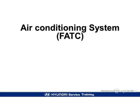 Published by Hyundai Motor company, june 2005 Air conditioning System (FATC)