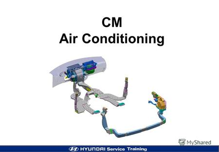 CM Air Conditioning. 2 A/C Layout Blower HVAC Condenser & Cooling Fan Evaporator APT sensor Compressor Low pressure High pressure.