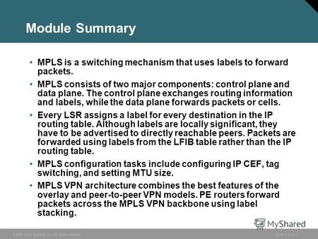 © 2006 Cisco Systems, Inc. All rights reserved.ISCW v1.03-1 Module Summary MPLS is a switching mechanism that uses labels to forward packets. MPLS consists.