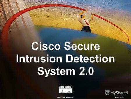 © 2001, Cisco Systems, Inc. CSIDS 2.01-1 Cisco Secure Intrusion Detection System 2.0.