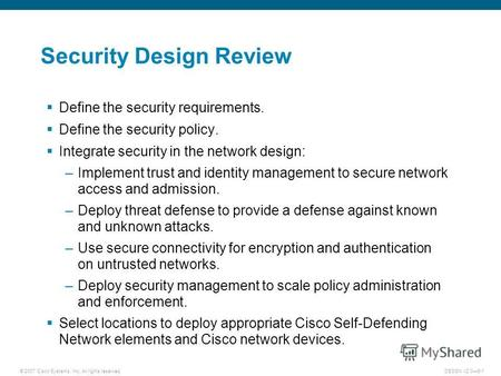 © 2007 Cisco Systems, Inc. All rights reserved.DESGN v2.06-1 Security Design Review Define the security requirements. Define the security policy. Integrate.