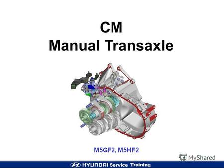 M5GF2, M5HF2 CM Manual Transaxle. 2 Line up Introduction.