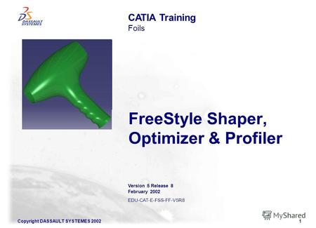 Copyright DASSAULT SYSTEMES 20021 FreeStyle Shaper, Optimizer & Profiler CATIA Training Foils Version 5 Release 8 February 2002 EDU-CAT-E-FSS-FF-V5R8 Illustration.