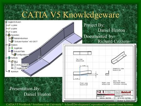 Presentation By: Daniel Heaton CATIA V5 Knowledgeware CATIA V5 Workbook * Southern Utah University * Schroff Development Corporation* Corporate Visual.