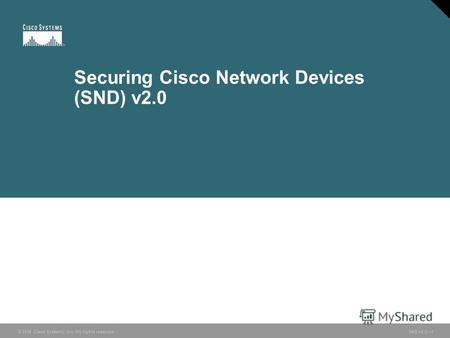 © 2006 Cisco Systems, Inc. All rights reserved. SND v2.01 Securing Cisco Network Devices (SND) v2.0.