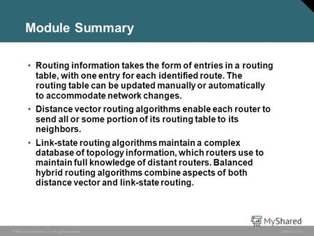 © 2006 Cisco Systems, Inc. All rights reserved. ICND v2.33-1 Module Summary Routing information takes the form of entries in a routing table, with one.