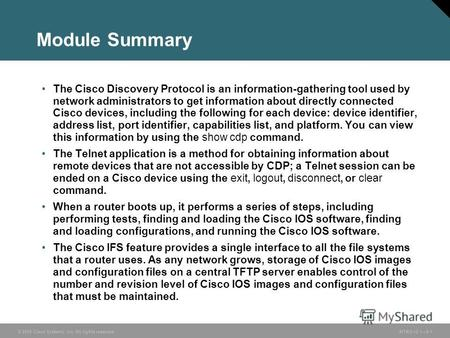 © 2005 Cisco Systems, Inc. All rights reserved.INTRO v2.19-1 Module Summary The Cisco Discovery Protocol is an information-gathering tool used by network.
