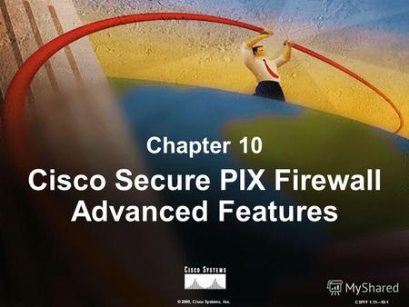 © 2000, Cisco Systems, Inc. CSPFF 1.1110-1 Chapter 10 Cisco Secure PIX Firewall Advanced Features.