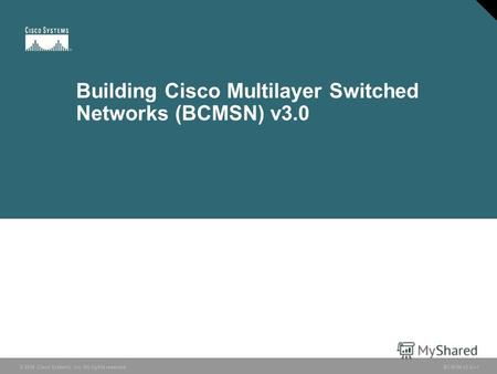 © 2006 Cisco Systems, Inc. All rights reserved. BCMSN v3.01 Building Cisco Multilayer Switched Networks (BCMSN) v3.0.