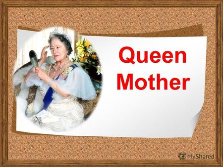 Queen Mother. Lady Elizabeth Angela Marguerite Bowes-Lyon was born on August 4th, 1900 as a daughter of Sir Claude George Bowes-Lyon 14th Earl of Strathmore.