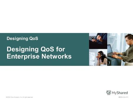 Designing QoS © 2004 Cisco Systems, Inc. All rights reserved. Designing QoS for Enterprise Networks ARCH v1.27-1.