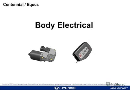 Body Electrical Centennial / Equus Copyright 2009 All rights reserved. No part of this material may be reproduced, stored in any retrieval system or transmitted.