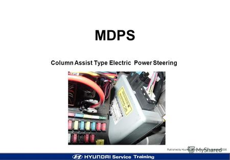 Published by Hyundai Motor company, september 2005 MDPS Column Assist Type Electric Power Steering MC (Accent) MDPS.