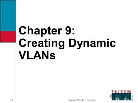 Chapter 9: Creating Dynamic VLANs 9-1 Copyright © 1998, Cisco Systems, Inc.