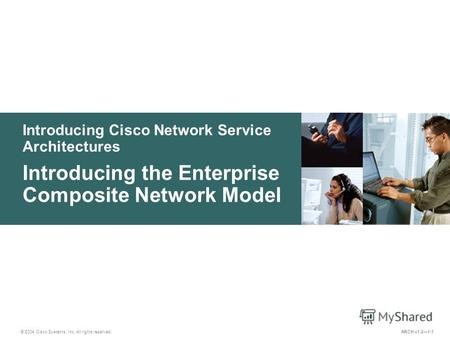 Introducing Cisco Network Service Architectures © 2004 Cisco Systems, Inc. All rights reserved. Introducing the Enterprise Composite Network Model ARCH.