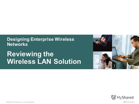 Designing Enterprise Wireless Networks © 2004 Cisco Systems, Inc. All rights reserved. Reviewing the Wireless LAN Solution ARCH v1.210-1.