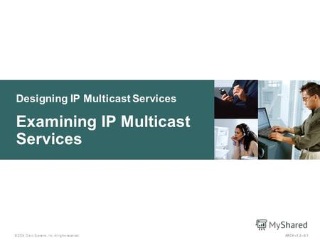 Designing IP Multicast Services © 2004 Cisco Systems, Inc. All rights reserved. Examining IP Multicast Services ARCH v1.28-1.