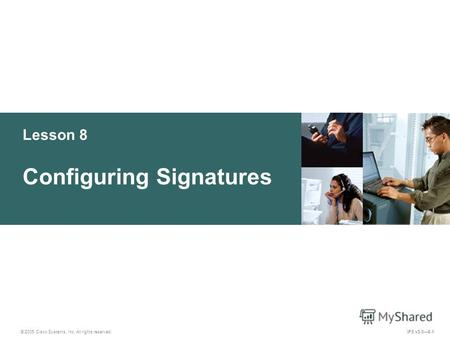 © 2005 Cisco Systems, Inc. All rights reserved. IPS v5.08-1 Lesson 8 Configuring Signatures.