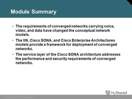 © 2006 Cisco Systems, Inc. All rights reserved.ONT v1.01-1 Module Summary The requirements of converged networks carrying voice, video, and data have changed.