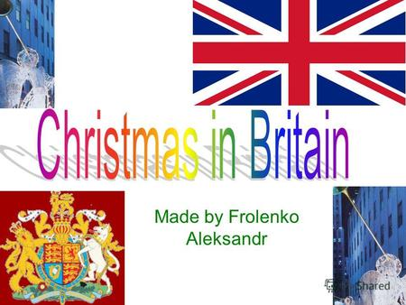 Made by Frolenko Aleksandr. Christmas Day, December 25,is probably the most popular holiday in Great Britain. It is a family holiday. Traditionally all.