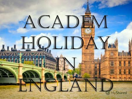 ACadem holiday in England. In England, the students take a sabbatical for a year after high school. This is a great opportunity to visit other countries,