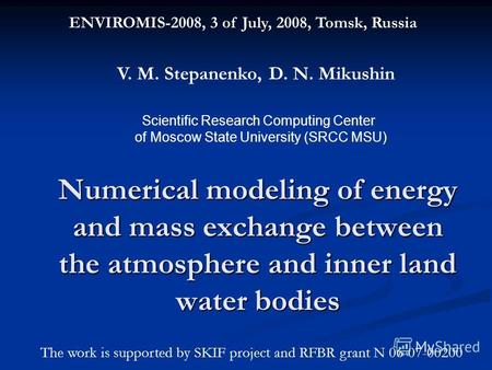 Numerical modeling of energy and mass exchange between the atmosphere and inner land water bodies ENVIROMIS-2008, 3 of July, 2008, Tomsk, Russia V. M.
