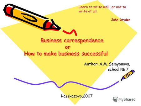 Business correspondence or How to make business successful Business correspondence or How to make business successful Author: A.M. Semyonova, Author: