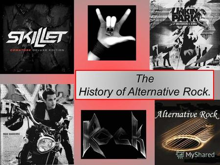 The History of Alternative Rock.. What is alternative rock? Stylistic origins Cultural origins Typical instruments Mainstream popularity Punk rock, post-punk,