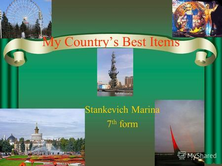 My Countrys Best Items Stankevich Marina 7 th form.