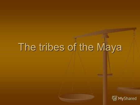 The tribes of the Maya. Maya - a civilization in Central America, known for its literature, art, architecture, and mathematical and astronomical systems.